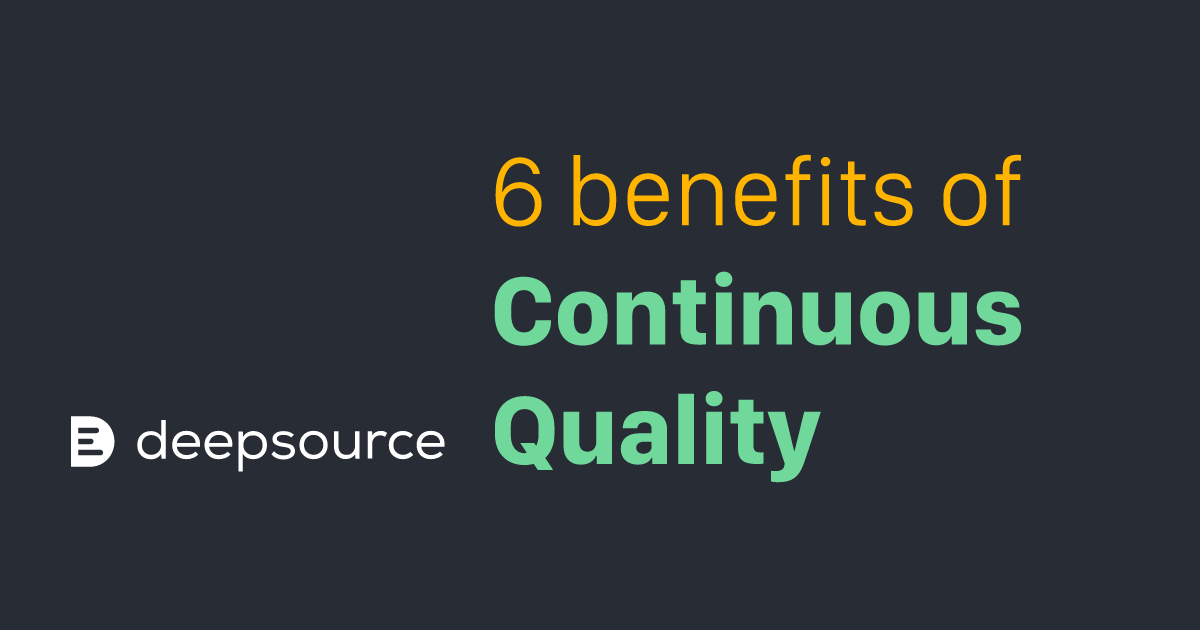6 benefits of Continuous Quality